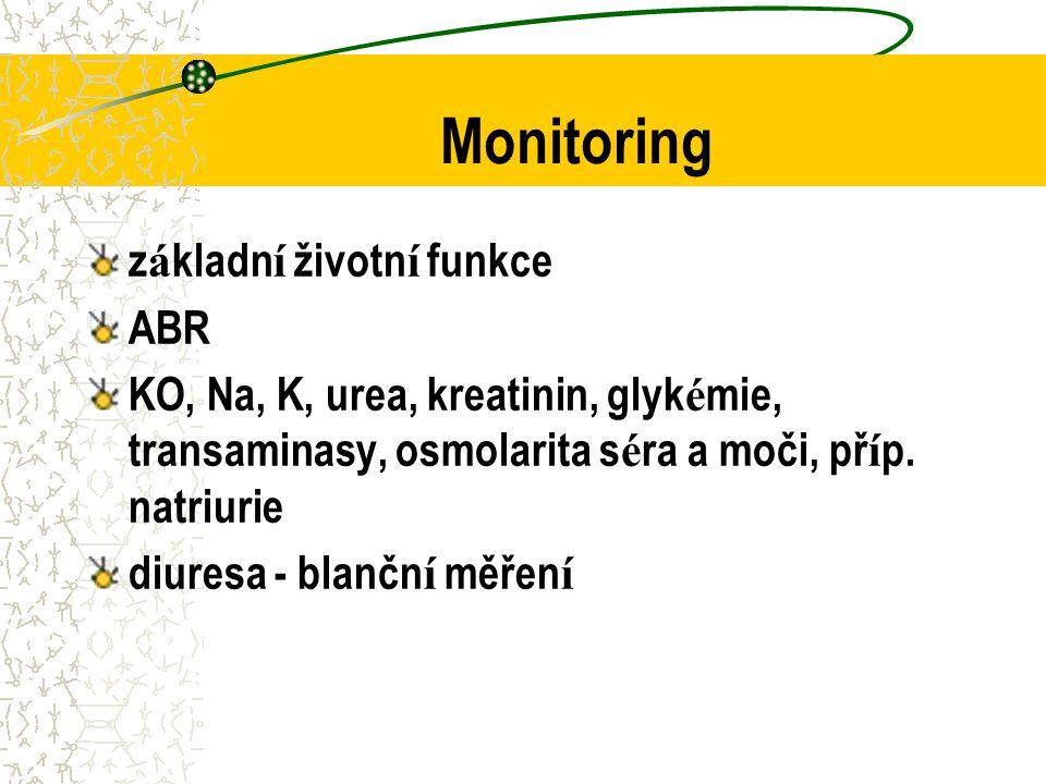 Monitoring z á kladn í životn í funkce ABR KO, Na, K, urea, kreatinin, glyk é mie, transaminasy, osmolarita s é ra a moči, př í p.