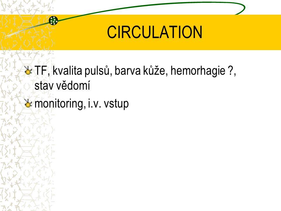 CIRCULATION TF, kvalita pulsů, barva kůže, hemorhagie , stav vědomí monitoring, i.v. vstup