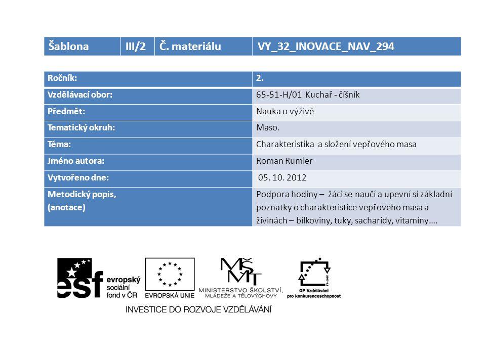 Ročník:2. Vzdělávací obor:65-51-H/01 Kuchař - číšník Předmět:Nauka o výživě Tematický okruh:Maso. Téma:Charakteristika a složení vepřového masa Jméno