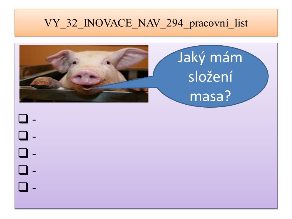 VY_32_INOVACE_NAV_294_pracovní_list_řešení  - Bílkoviny15 %  - Tuky41 %  - Voda 55 %  - Vitamíny : B1,B2, PP, A  - Minerální látky: fosfor, draslík vápník, hořčík, sodík, železo  - Bílkoviny15 %  - Tuky41 %  - Voda 55 %  - Vitamíny : B1,B2, PP, A  - Minerální látky: fosfor, draslík vápník, hořčík, sodík, železo Správné řešení!!!