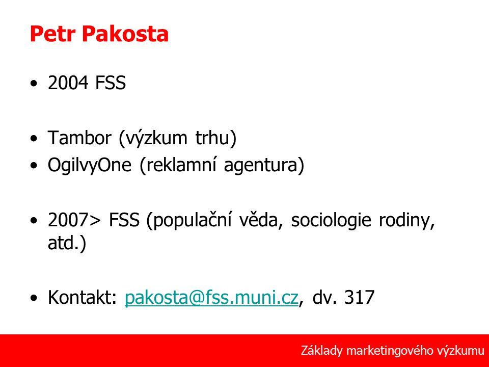2 Petr Pakosta 2004 FSS Tambor (výzkum trhu) OgilvyOne (reklamní agentura) 2007> FSS (populační věda, sociologie rodiny, atd.) Kontakt: pakosta@fss.muni.cz, dv.