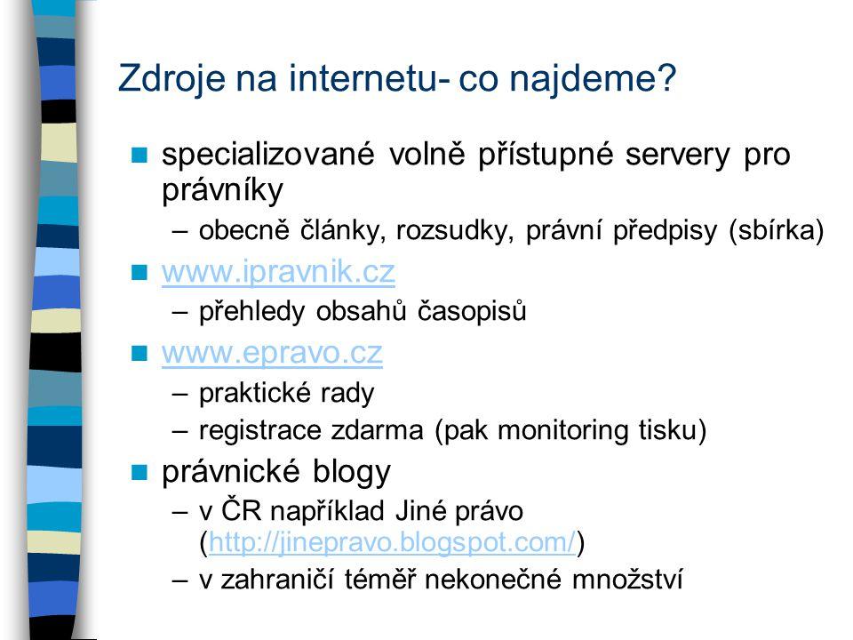 Zdroje na internetu- co najdeme? specializované volně přístupné servery pro právníky –obecně články, rozsudky, právní předpisy (sbírka) www.ipravnik.c