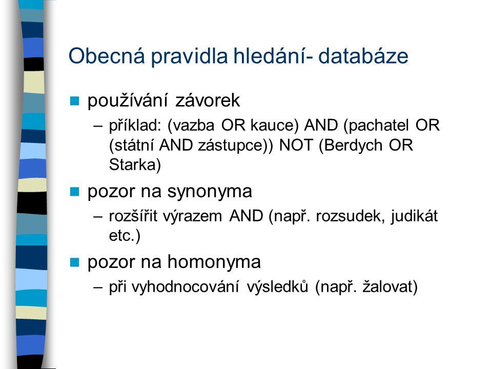 Obecná pravidla hledání- databáze používání závorek –příklad: (vazba OR kauce) AND (pachatel OR (státní AND zástupce)) NOT (Berdych OR Starka) pozor n