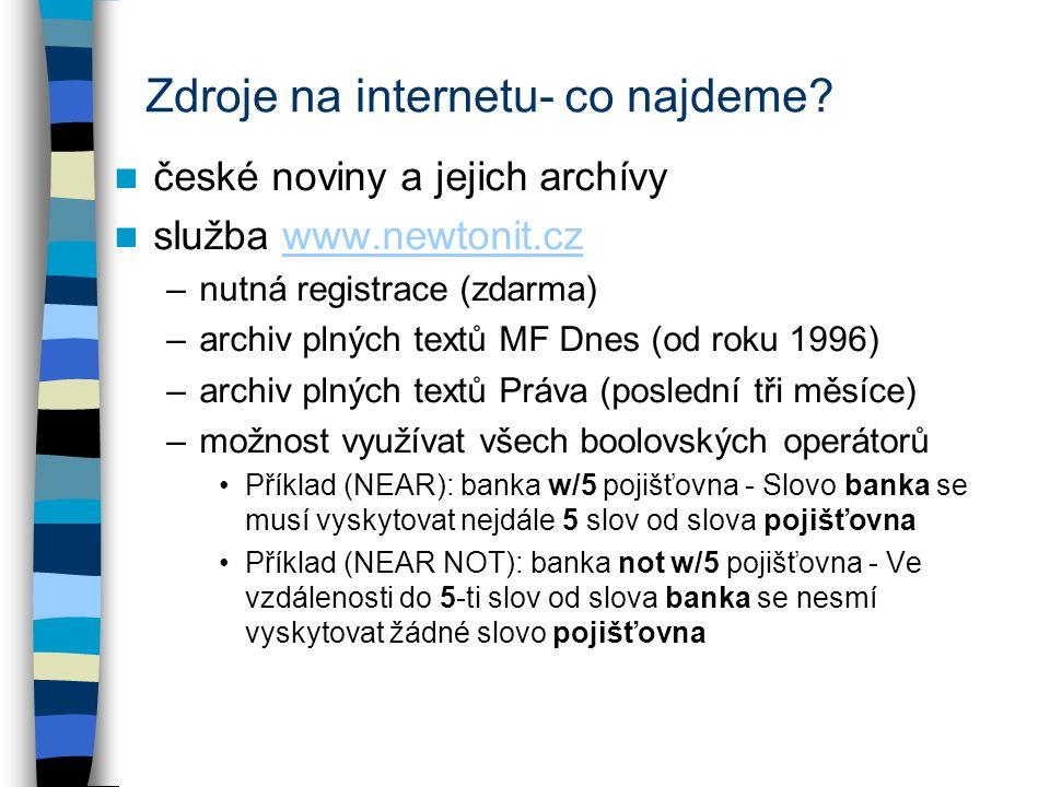 Zdroje na internetu- co najdeme? české noviny a jejich archívy služba www.newtonit.czwww.newtonit.cz –nutná registrace (zdarma) –archiv plných textů M