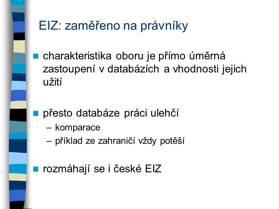 EIZ: zaměřeno na právníky charakteristika oboru je přímo úměrná zastoupení v databázích a vhodnosti jejich užití přesto databáze práci ulehčí –komparace –příklad ze zahraničí vždy potěší rozmáhají se i české EIZ