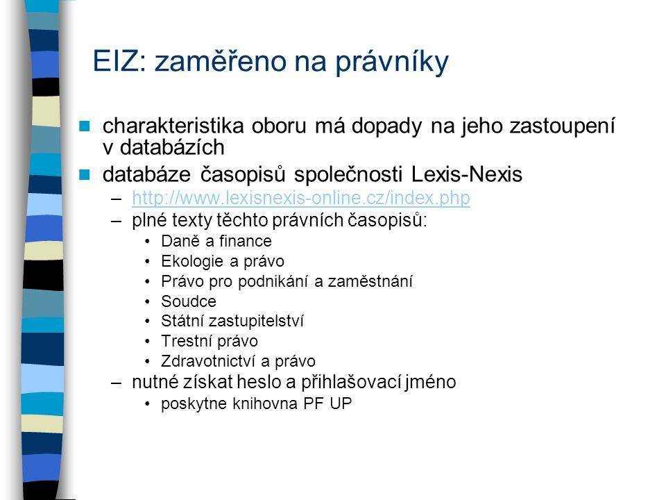 EIZ: zaměřeno na právníky charakteristika oboru má dopady na jeho zastoupení v databázích databáze časopisů společnosti Lexis-Nexis –http://www.lexisn