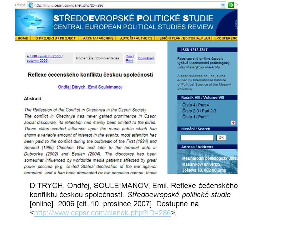 DITRYCH, Ondřej, SOULEIMANOV, Emil. Reflexe čečenského konfliktu českou společností. Středoevropské politické studie [online]. 2006 [cit. 10. prosince