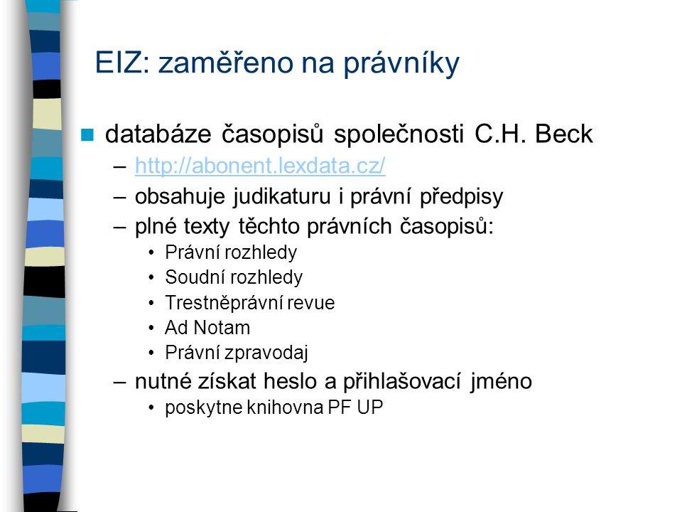 EIZ: zaměřeno na právníky databáze časopisů společnosti C.H. Beck –http://abonent.lexdata.cz/http://abonent.lexdata.cz/ –obsahuje judikaturu i právní
