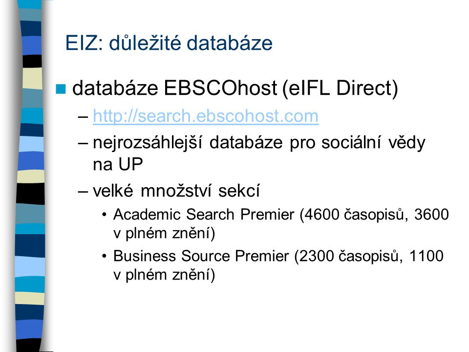 EIZ: důležité databáze databáze EBSCOhost (eIFL Direct) –http://search.ebscohost.comhttp://search.ebscohost.com –nejrozsáhlejší databáze pro sociální