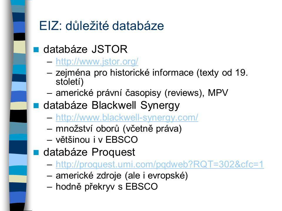 EIZ: důležité databáze databáze JSTOR –http://www.jstor.org/http://www.jstor.org/ –zejména pro historické informace (texty od 19. století) –americké p