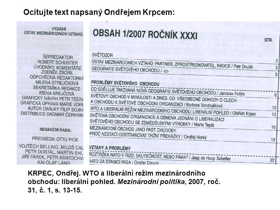 KRPEC, Ondřej. WTO a liberální režim mezinárodního obchodu: liberální pohled. Mezinárodní politika, 2007, roč. 31, č. 1, s. 13-15. Ocitujte text napsa