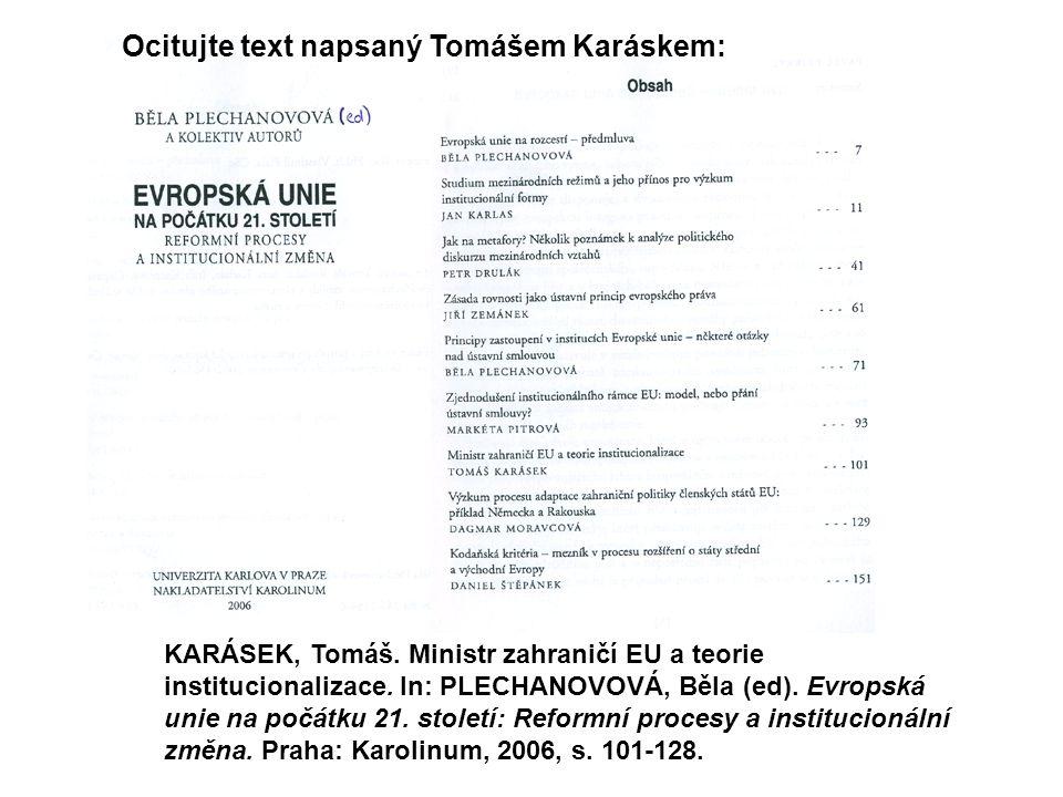 KARÁSEK, Tomáš. Ministr zahraničí EU a teorie institucionalizace. In: PLECHANOVOVÁ, Běla (ed). Evropská unie na počátku 21. století: Reformní procesy