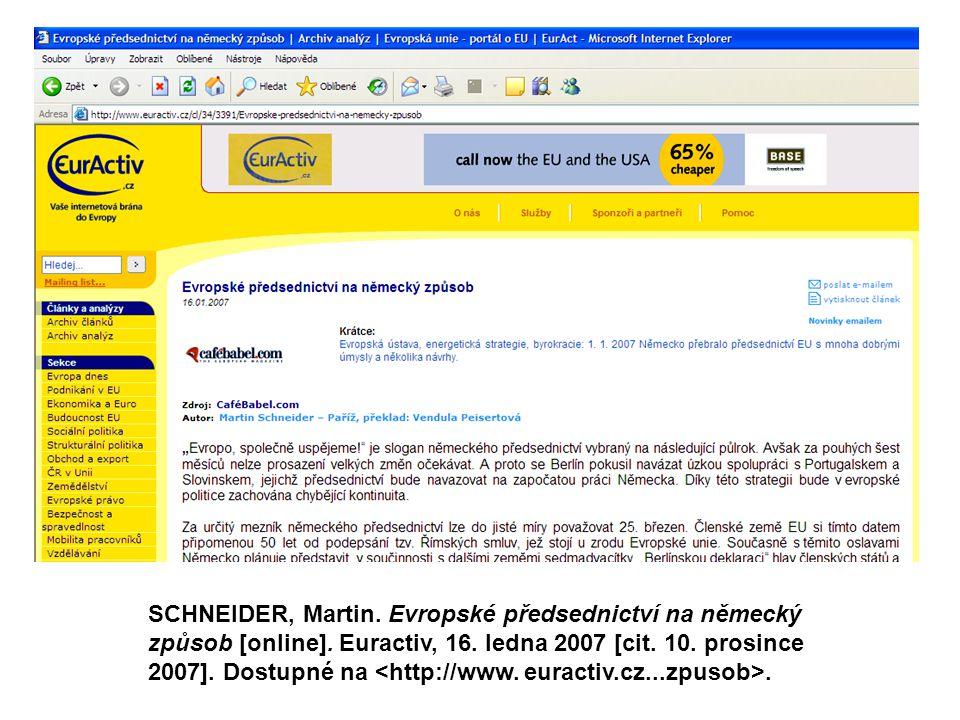 SCHNEIDER, Martin. Evropské předsednictví na německý způsob [online]. Euractiv, 16. ledna 2007 [cit. 10. prosince 2007]. Dostupné na.