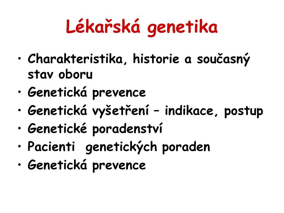 Lékařská genetika Charakteristika, historie a současný stav oboru Genetická prevence Genetická vyšetření – indikace, postup Genetické poradenství Pacienti genetických poraden Genetická prevence