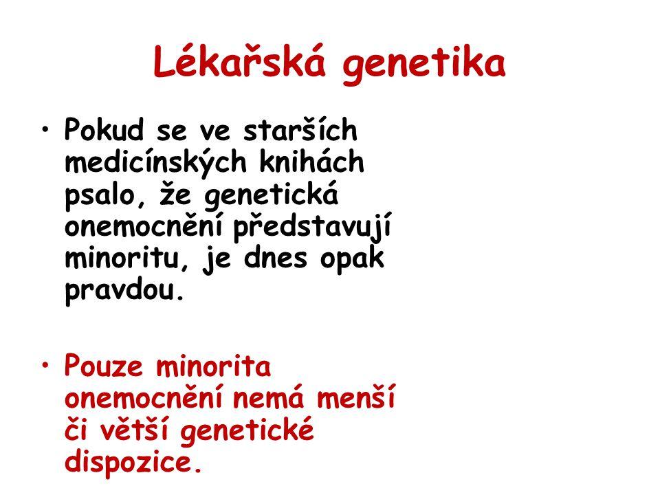 Lékařská genetika Pokud se ve starších medicínských knihách psalo, že genetická onemocnění představují minoritu, je dnes opak pravdou. Pouze minorita