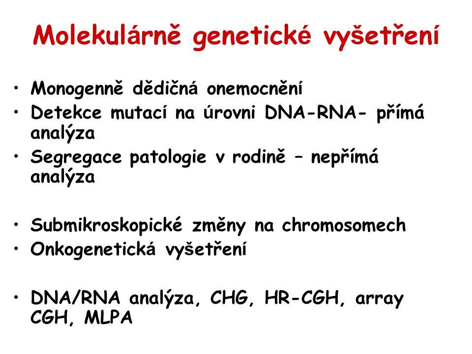 Molekul á rně genetick é vy š etřen í Monogenně dědičn á onemocněn í Detekce mutac í na ú rovni DNA-RNA- přímá analýza Segregace patologie v rodině –