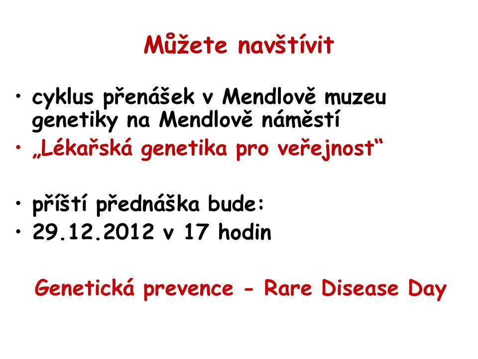 """Můžete navštívit cyklus přenášek v Mendlově muzeu genetiky na Mendlově náměstí """"Lékařská genetika pro veřejnost"""" příští přednáška bude: 29.12.2012 v 1"""