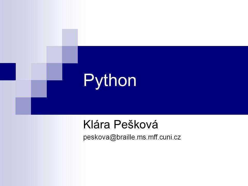 Syntax jeden z cílů při vývoji - srozumitelný, krátký kód odsazování nutí psát přehledný kód; jednotý vzhled dynamické typování case sensitive def f(): if random.random() < 0.5: return False else: return True f()
