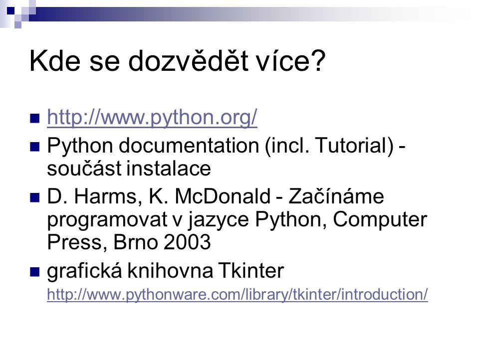 Kde se dozvědět více. http://www.python.org/ Python documentation (incl.
