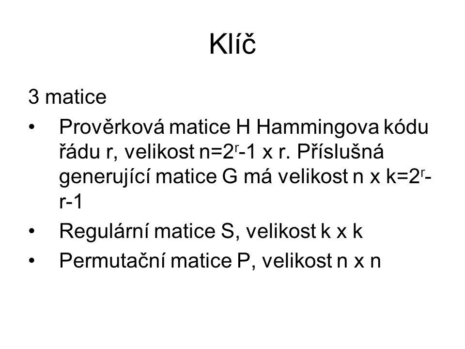 Klíč 3 matice Prověrková matice H Hammingova kódu řádu r, velikost n=2 r -1 x r. Příslušná generující matice G má velikost n x k=2 r - r-1 Regulární m