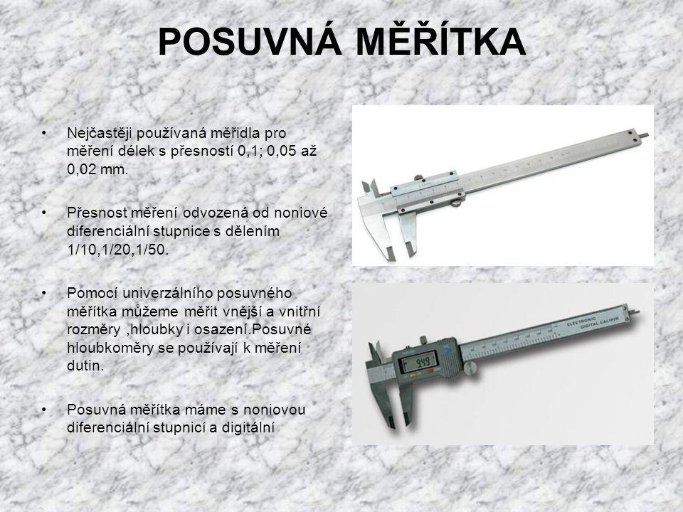 POSUVNÁ MĚŘÍTKA Nejčastěji používaná měřidla pro měření délek s přesností 0,1; 0,05 až 0,02 mm. Přesnost měření odvozená od noniové diferenciální stup