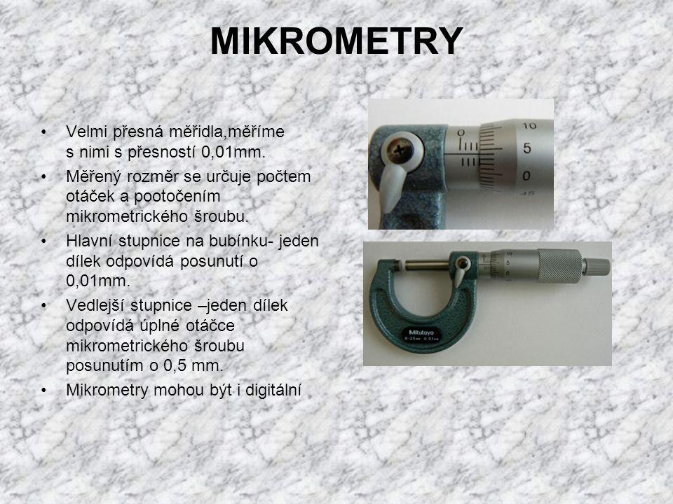 MIKROMETRY Velmi přesná měřidla,měříme s nimi s přesností 0,01mm. Měřený rozměr se určuje počtem otáček a pootočením mikrometrického šroubu. Hlavní st