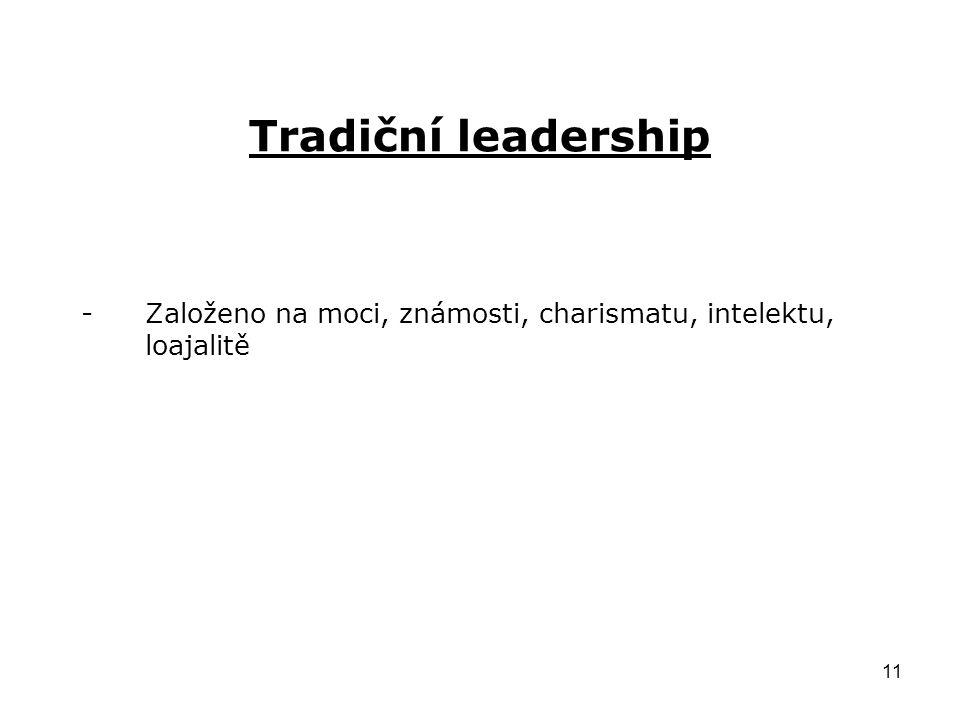 11 Tradiční leadership -Založeno na moci, známosti, charismatu, intelektu, loajalitě
