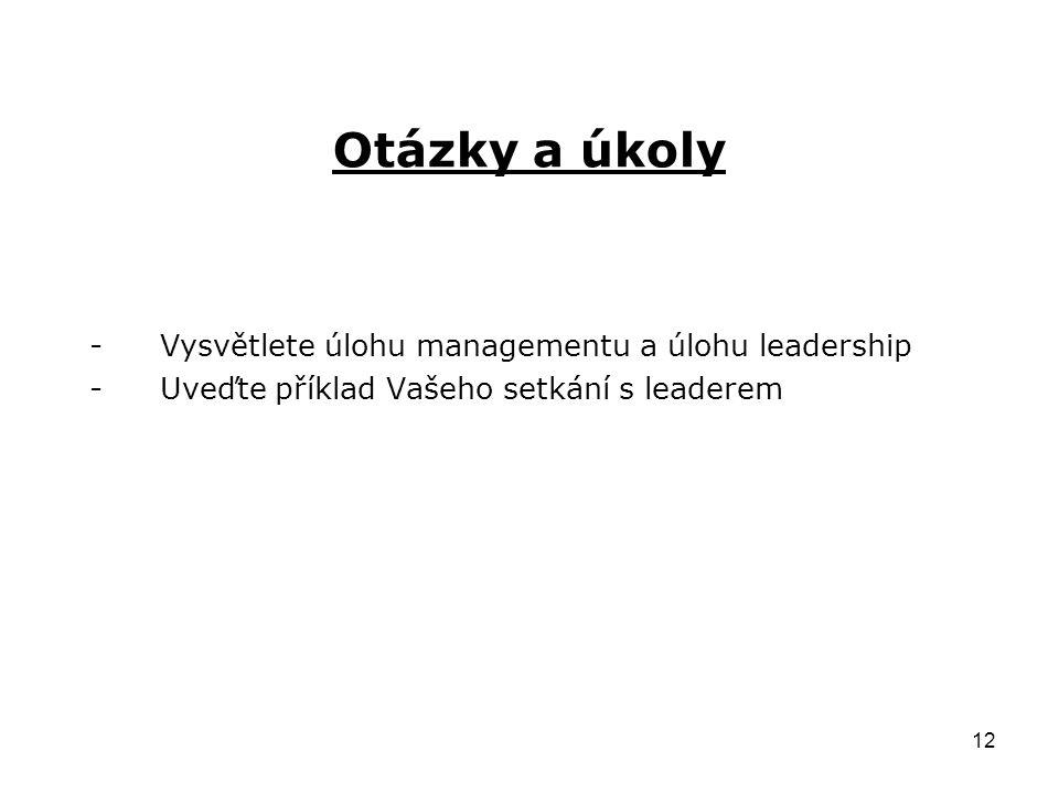 12 Otázky a úkoly -Vysvětlete úlohu managementu a úlohu leadership -Uveďte příklad Vašeho setkání s leaderem