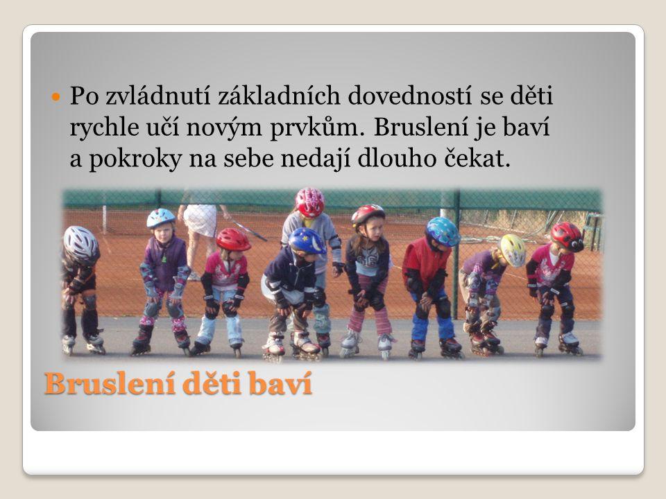 Bruslení děti baví Po zvládnutí základních dovedností se děti rychle učí novým prvkům.
