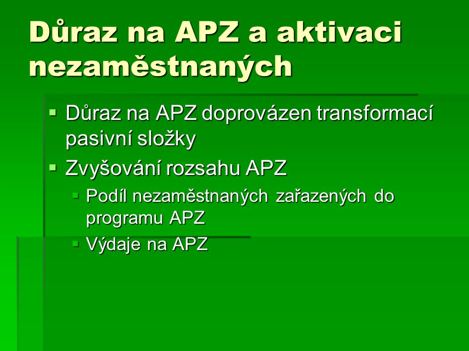 Důraz na APZ a aktivaci nezaměstnaných  Důraz na APZ doprovázen transformací pasivní složky  Zvyšování rozsahu APZ  Podíl nezaměstnaných zařazených do programu APZ  Výdaje na APZ