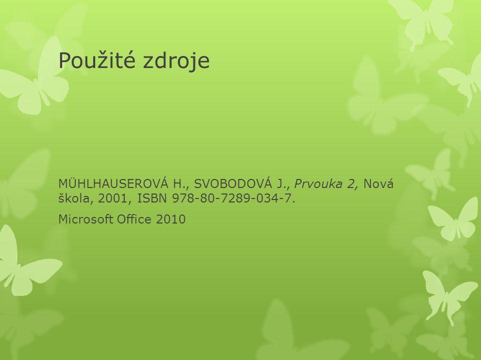 Použité zdroje MÜHLHAUSEROVÁ H., SVOBODOVÁ J., Prvouka 2, Nová škola, 2001, ISBN 978-80-7289-034-7. Microsoft Office 2010