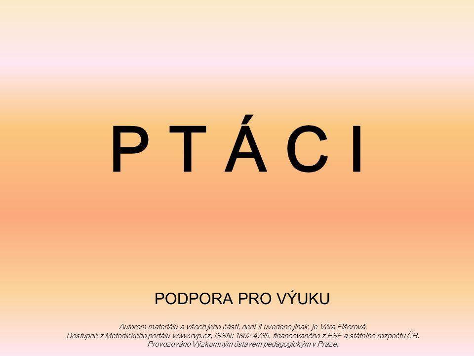P T Á C I PODPORA PRO VÝUKU Autorem materiálu a všech jeho částí, není-li uvedeno jinak, je Věra Fišerová. Dostupné z Metodického portálu www.rvp.cz,