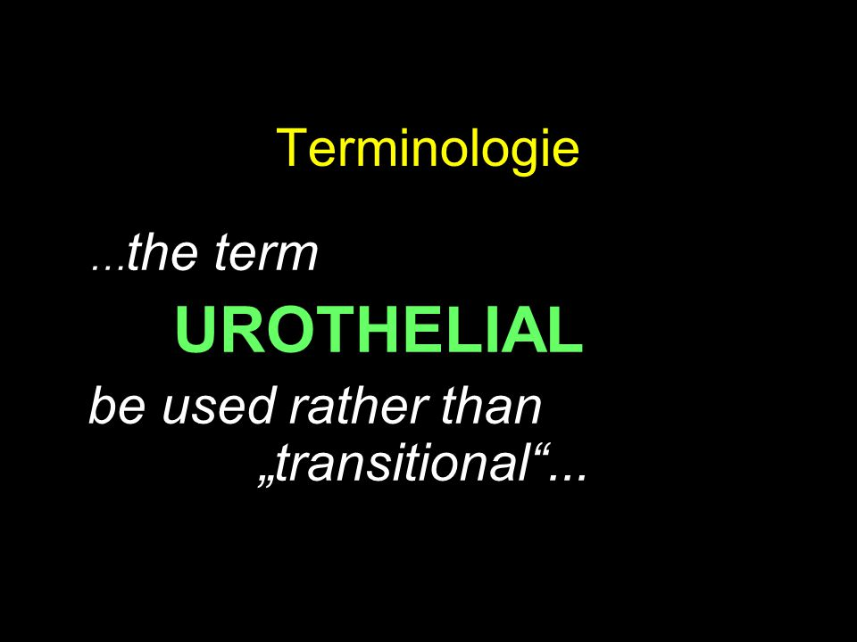 "Terminologie … the term UROTHELIAL be used rather than ""transitional""..."