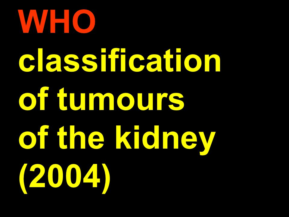 WHO Histogenetické skupiny (& počet nosologických jednotek v nich) u Renal cell(12) u Metanephric (3) u Nephroblastic (3) u Mesenchymal(18) u Mixed mesenchymal and epithelial (3) u Neuroendocrine (5) u Hematopopietic and lymphoid (3) u Germ cell (2) u Metastatic (-)