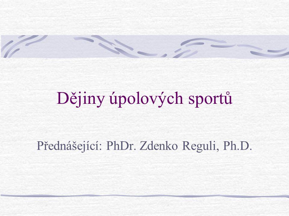 Dějiny úpolových sportů Přednášející: PhDr. Zdenko Reguli, Ph.D.