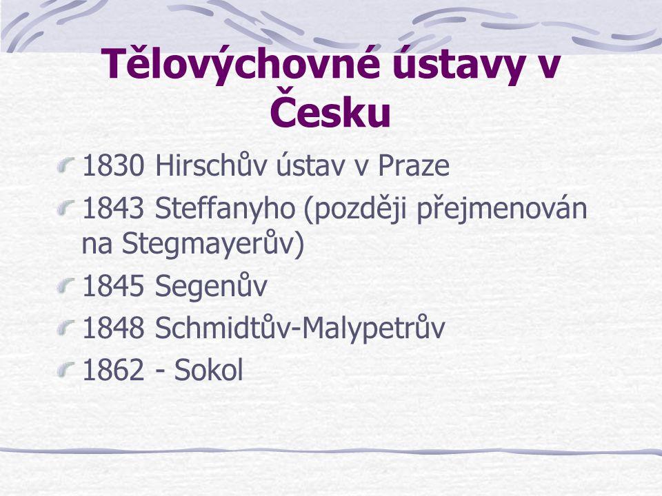 Tělovýchovné ústavy v Česku 1830 Hirschův ústav v Praze 1843 Steffanyho (později přejmenován na Stegmayerův) 1845 Segenův 1848 Schmidtův-Malypetrův 1862 - Sokol