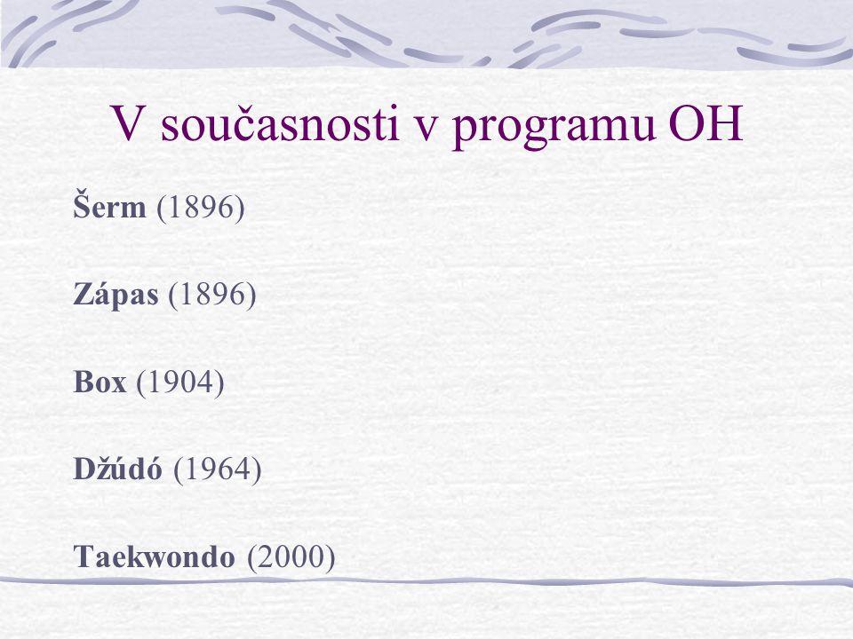 V současnosti v programu OH Šerm (1896) Zápas (1896) Box (1904) Džúdó (1964) Taekwondo (2000)