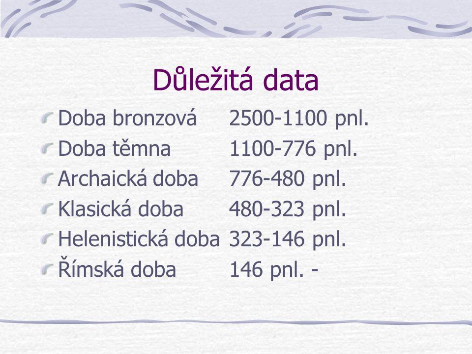 Důležitá data Doba bronzová2500-1100 pnl.Doba těmna 1100-776 pnl.