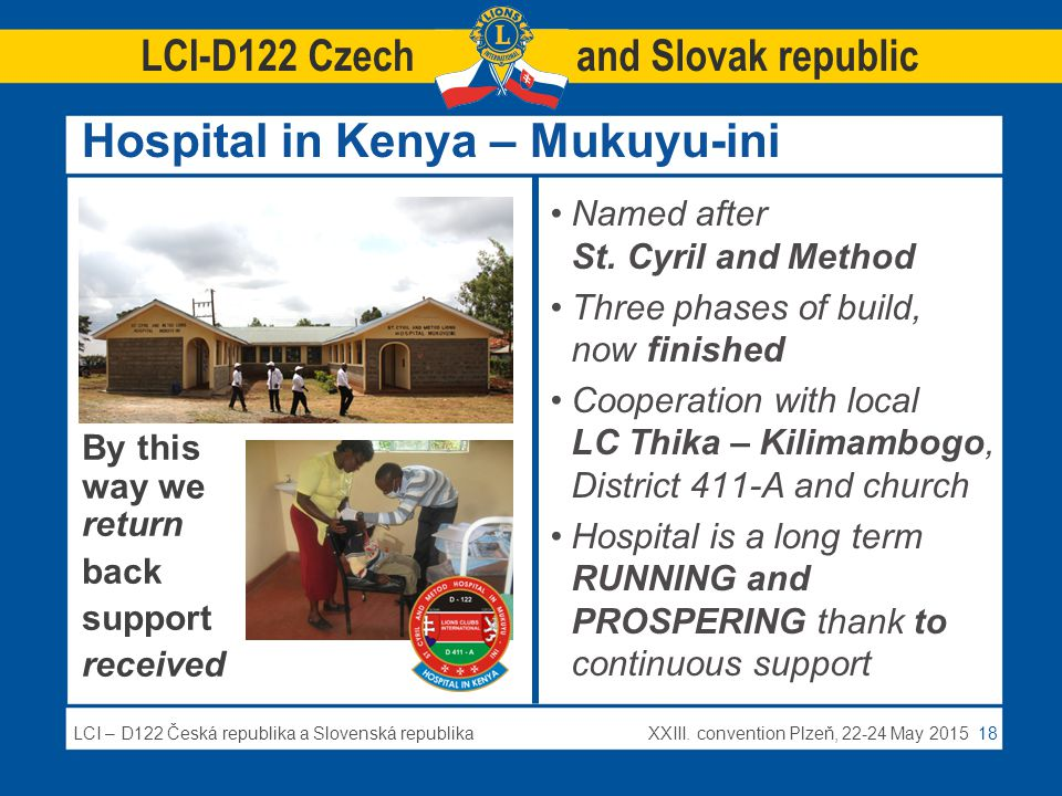 LCI – D122 Česká republika a Slovenská republikaXXIII. convention Plzeň, 22-24 May 2015 18 Hospital in Kenya – Mukuyu-ini Named after St. Cyril and Me