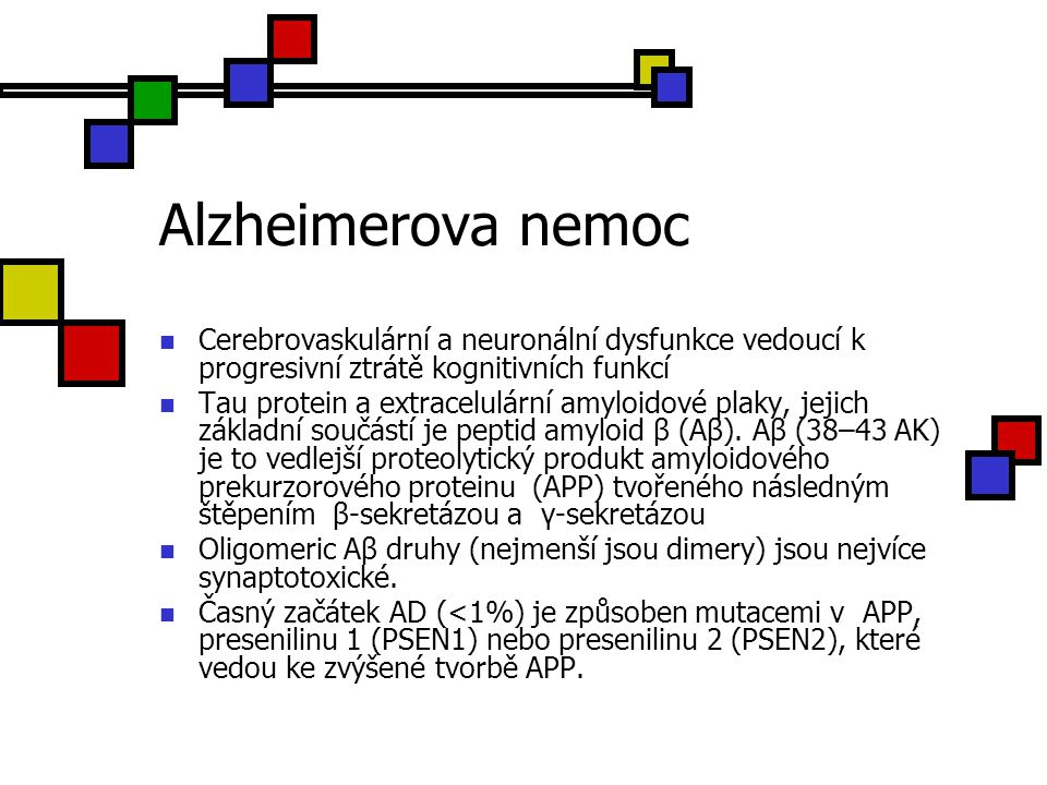 Alzheimerova nemoc Cerebrovaskulární a neuronální dysfunkce vedoucí k progresivní ztrátě kognitivních funkcí Tau protein a extracelulární amyloidové p