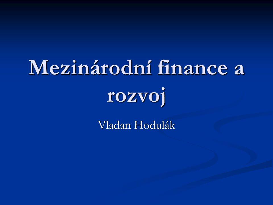 Mezinárodní finance a rozvoj Vladan Hodulák