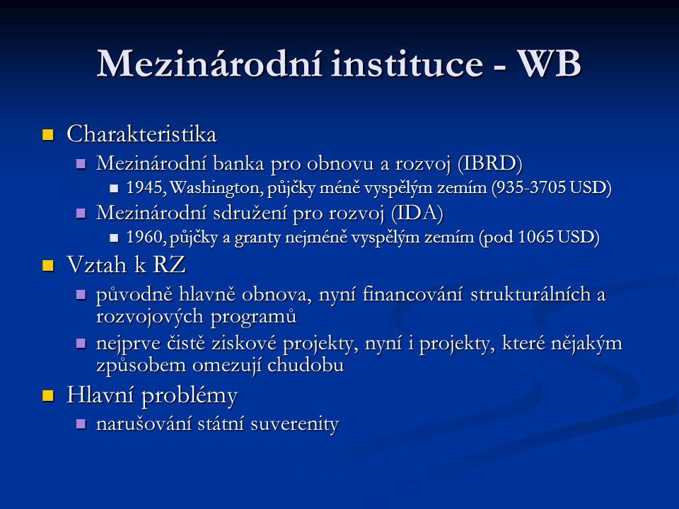 Mezinárodní instituce - WB Charakteristika Charakteristika Mezinárodní banka pro obnovu a rozvoj (IBRD) Mezinárodní banka pro obnovu a rozvoj (IBRD) 1