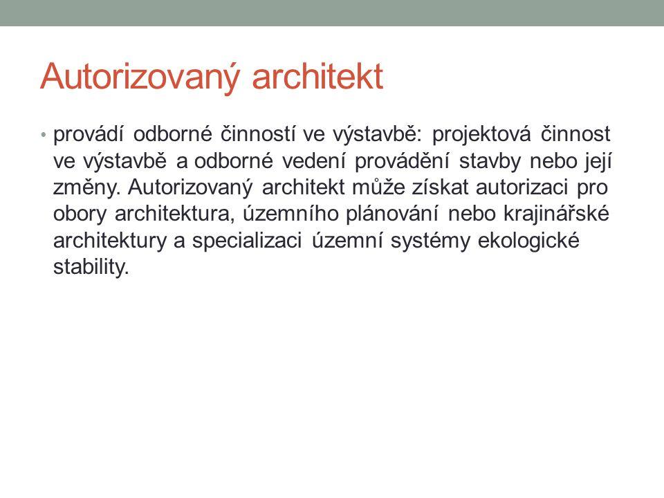 Autorizovaný architekt provádí odborné činností ve výstavbě: projektová činnost ve výstavbě a odborné vedení provádění stavby nebo její změny. Autoriz