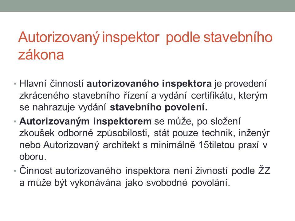 Autorizovaný inspektor podle stavebního zákona Hlavní činností autorizovaného inspektora je provedení zkráceného stavebního řízení a vydání certifikát