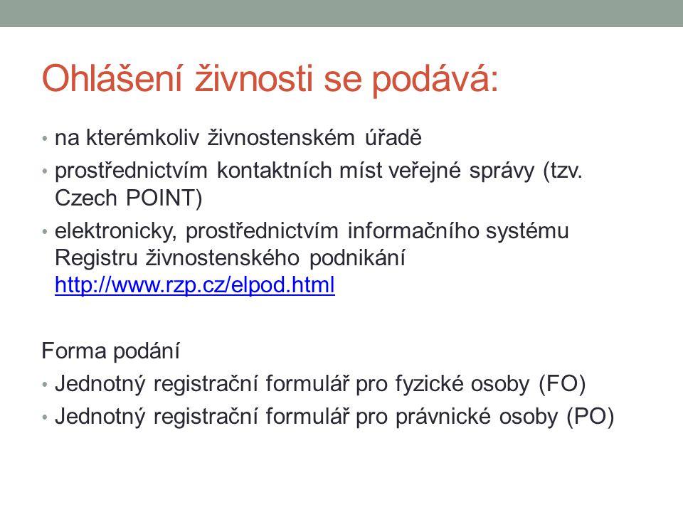 Ohlášení živnosti se podává: na kterémkoliv živnostenském úřadě prostřednictvím kontaktních míst veřejné správy (tzv. Czech POINT) elektronicky, prost