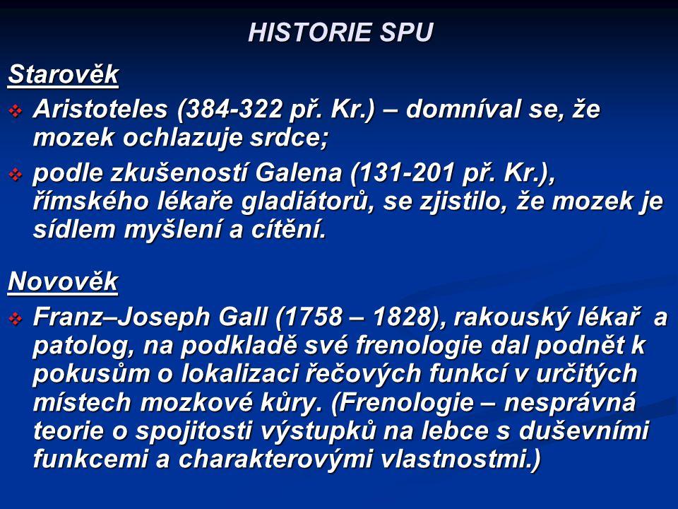 HISTORIE SPU Starověk  Aristoteles (384-322 př. Kr.) – domníval se, že mozek ochlazuje srdce;  podle zkušeností Galena (131-201 př. Kr.), římského l