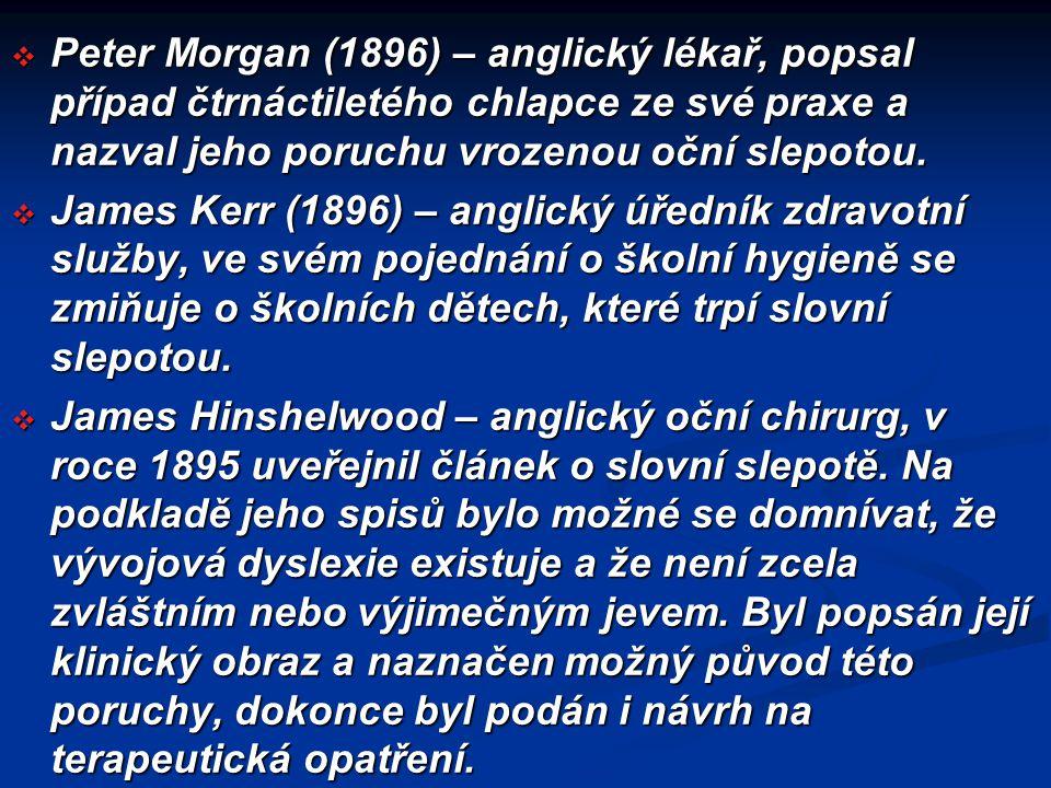  Peter Morgan (1896) – anglický lékař, popsal případ čtrnáctiletého chlapce ze své praxe a nazval jeho poruchu vrozenou oční slepotou.  James Kerr (
