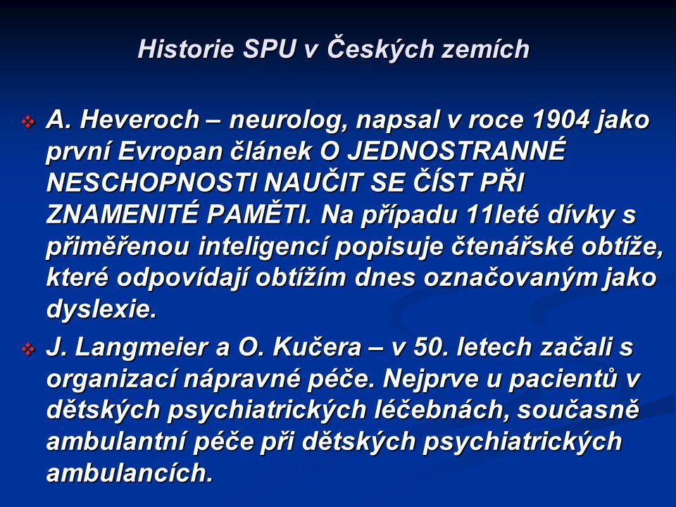 Historie SPU v Českých zemích  A. Heveroch – neurolog, napsal v roce 1904 jako první Evropan článek O JEDNOSTRANNÉ NESCHOPNOSTI NAUČIT SE ČÍST PŘI ZN