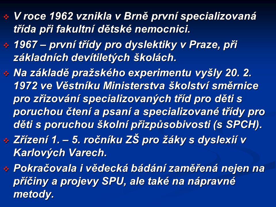  V roce 1962 vznikla v Brně první specializovaná třída při fakultní dětské nemocnici.  1967 – první třídy pro dyslektiky v Praze, při základních dev