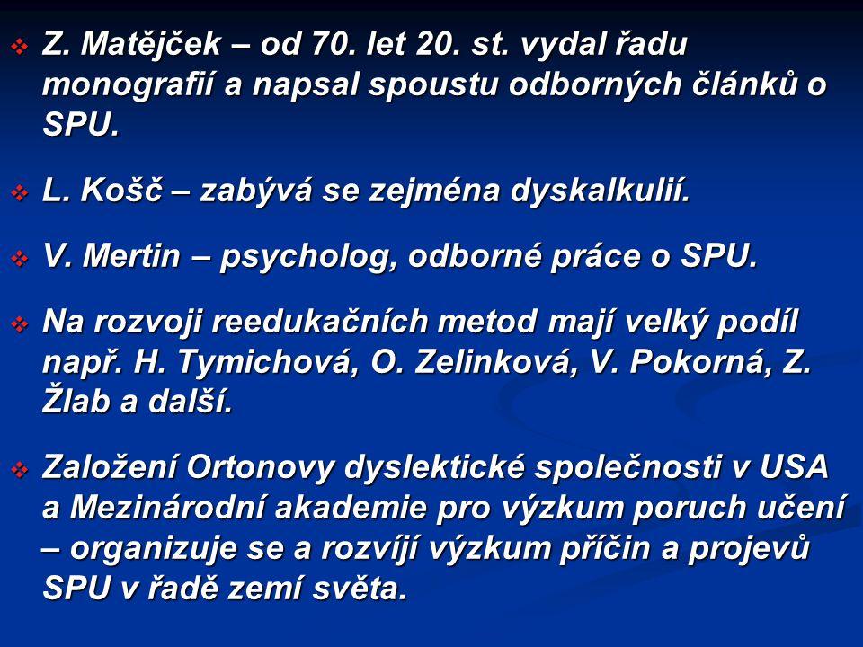  Z. Matějček – od 70. let 20. st. vydal řadu monografií a napsal spoustu odborných článků o SPU.  L. Košč – zabývá se zejména dyskalkulií.  V. Mert